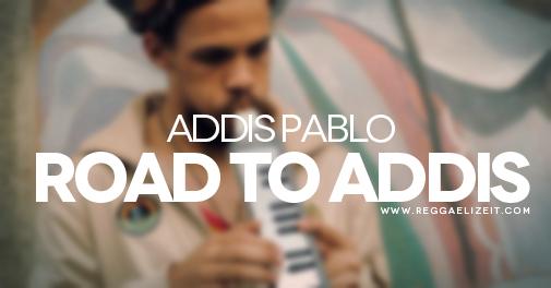 Addis-Pablo-Road-To-Addis-VIDEO